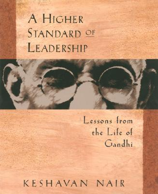 A Higher Standard of Leadership By Nair, Keshavan